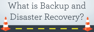 What is Backup and Disaster Recovery